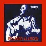 Rolando Alarcón: Todo Rolando Alarcón (1998)
