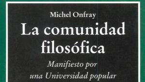 Michel Onfray: La comunidad filosófica. Manifiesto por una Universidad popular (2004)