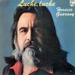 Horacio Guarany: Luche, luche (1977)