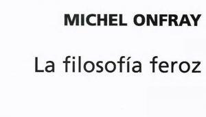 Michel Onfray: La filosofía feroz. Ejercicios anarquistas (2004)