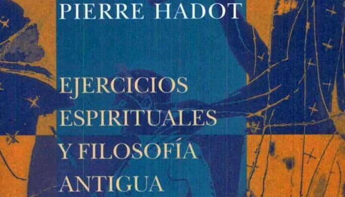 Pierre Hadot: Ejercicios espirituales y filosofía antigua (2002)