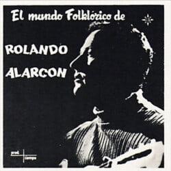 Rolando Alarcón: El mundo folklórico de Rolando Alarcón (1969)