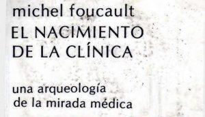 Michel Foucault: El nacimiento de la clínica. Una arqueología de la mirada médica (1963)