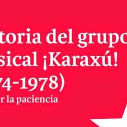 Rescatan la historia de ¡Karaxú!,