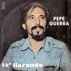 Pepe Guerra: Ta' llorando (1977)