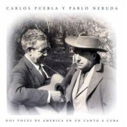 Carlos Puebla y Pablo Neruda: Dos voces de América en un canto a Cuba (1999)