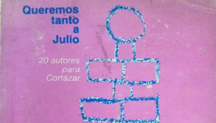 Queremos tanto a Julio: 20 autores para Cortázar (1984)