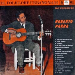 Roberto Parra: La cuecas de Roberto Parra. El folklore urbano Vol. II (1967)
