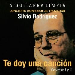 Obra colectiva: Te doy una canción. Concierto Homenaje al trovador Silvio Rodríguez (2007)