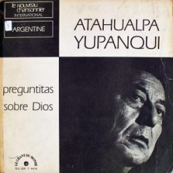 Atahualpa Yupanqui: Preguntitas sobre Dios (1969)