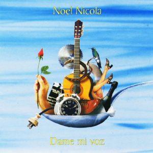 Noel Nicola: Dame mi voz (2000)