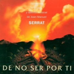 Obra colectiva: De no ser por tí. Homenaje a la obra y talento musical de Joan Manuel Serrat (1999)